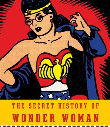 Jill Lepore Secret History Wonder Woman