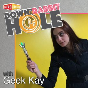 Down the Rabbit Hole with Geek Kay