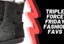 Triple Force Friday Fashion Picks